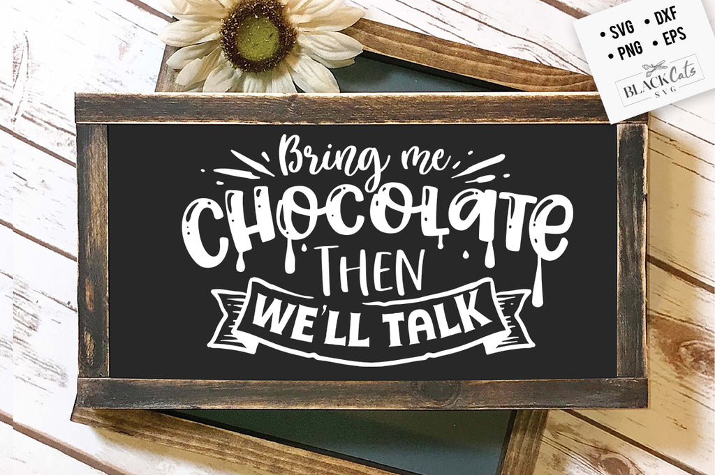 Bring me chocolate then we'll talk SVG  Eps, Dxf, Png for Cricut & Silhouette