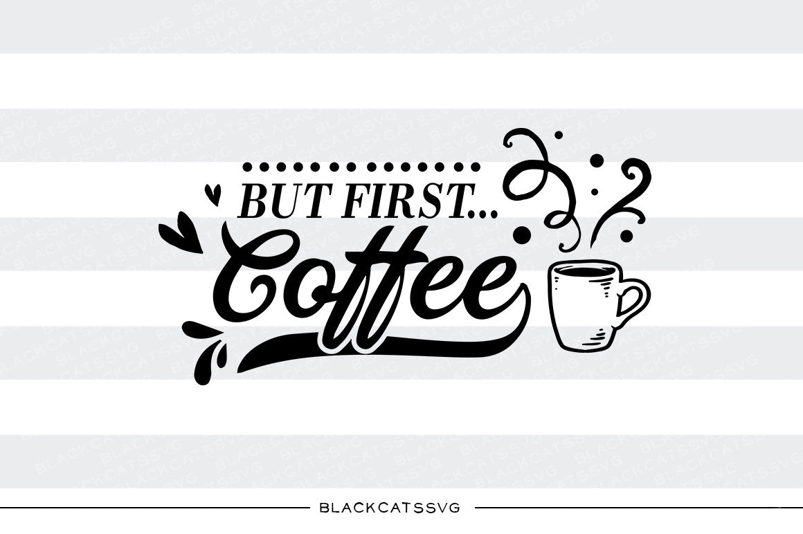 Download But first Coffee SVG file Cutting File Clipart in Svg, Eps ...