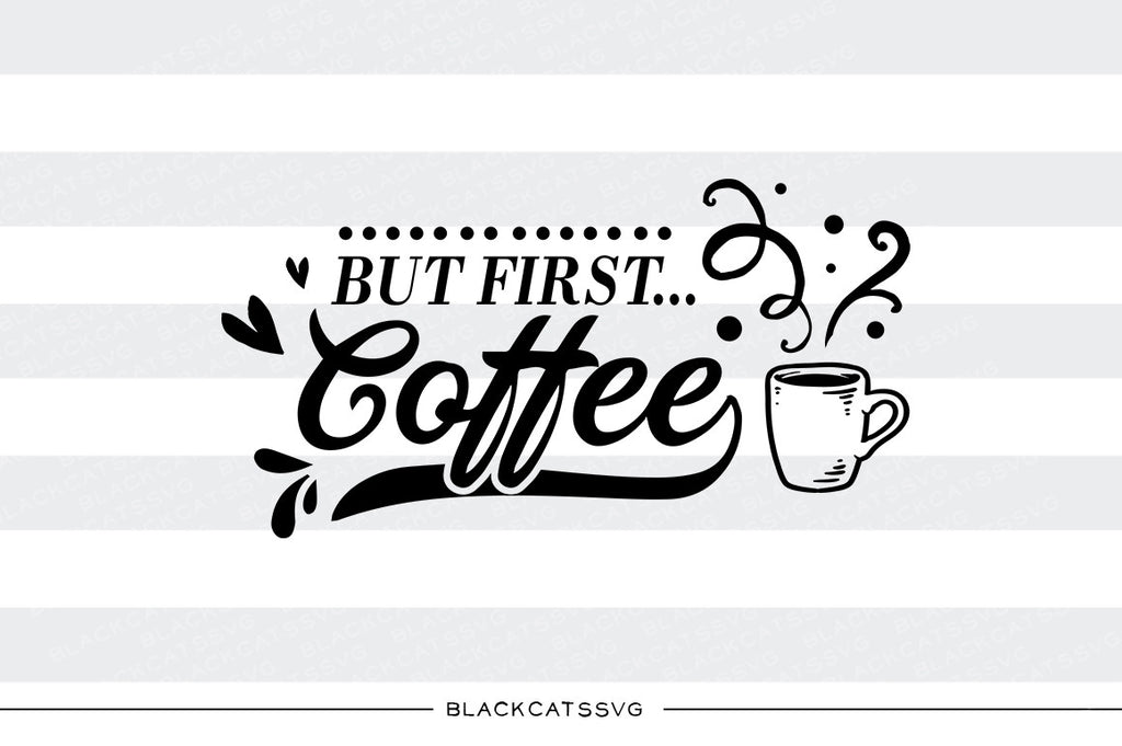 But first Coffee SVG file Cutting File Clipart in Svg, Eps, Dxf, Png for Cricut & Silhouette svg