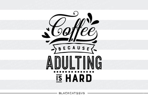 Coffee because adulting is hard SVG file Cutting File Clipart in Svg, Eps, Dxf, Png for Cricut & Silhouette svg