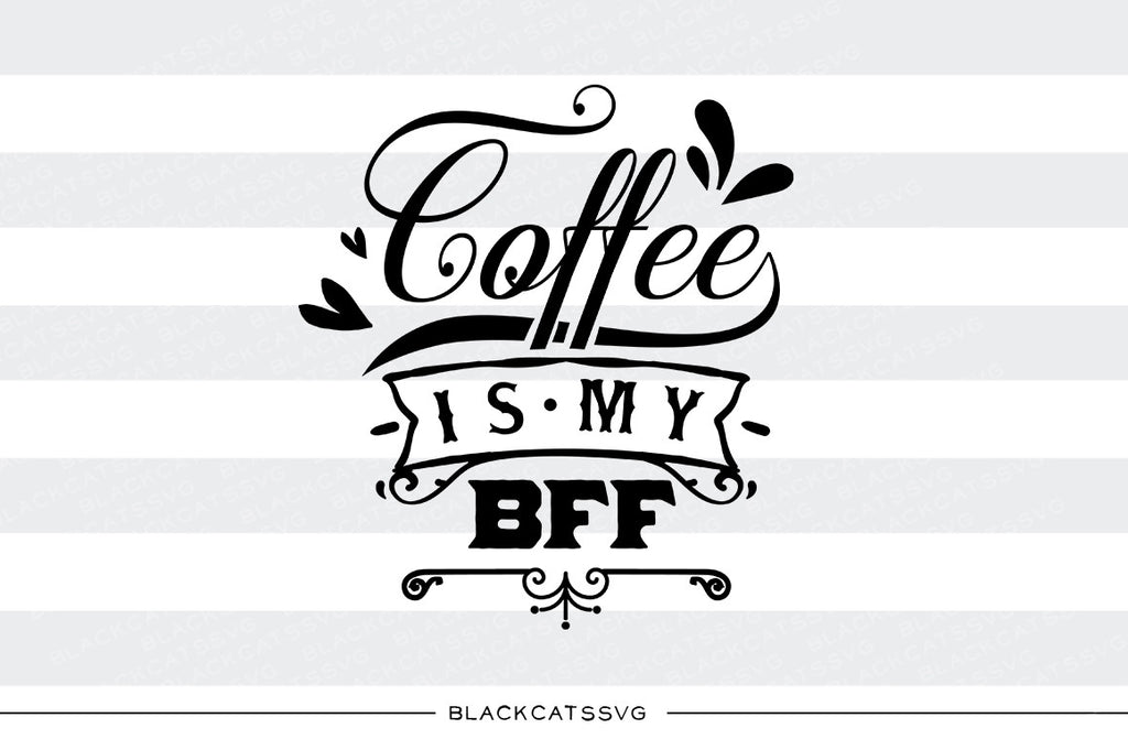 Coffee is my BFF SVG file Cutting File Clipart in Svg, Eps, Dxf, Png for Cricut & Silhouette svg