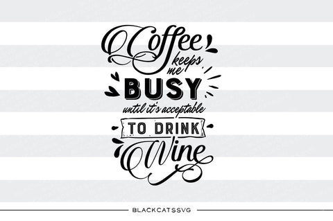 Coffee keeps me busy until it's acceptable to drink wine SVG file Cutting File