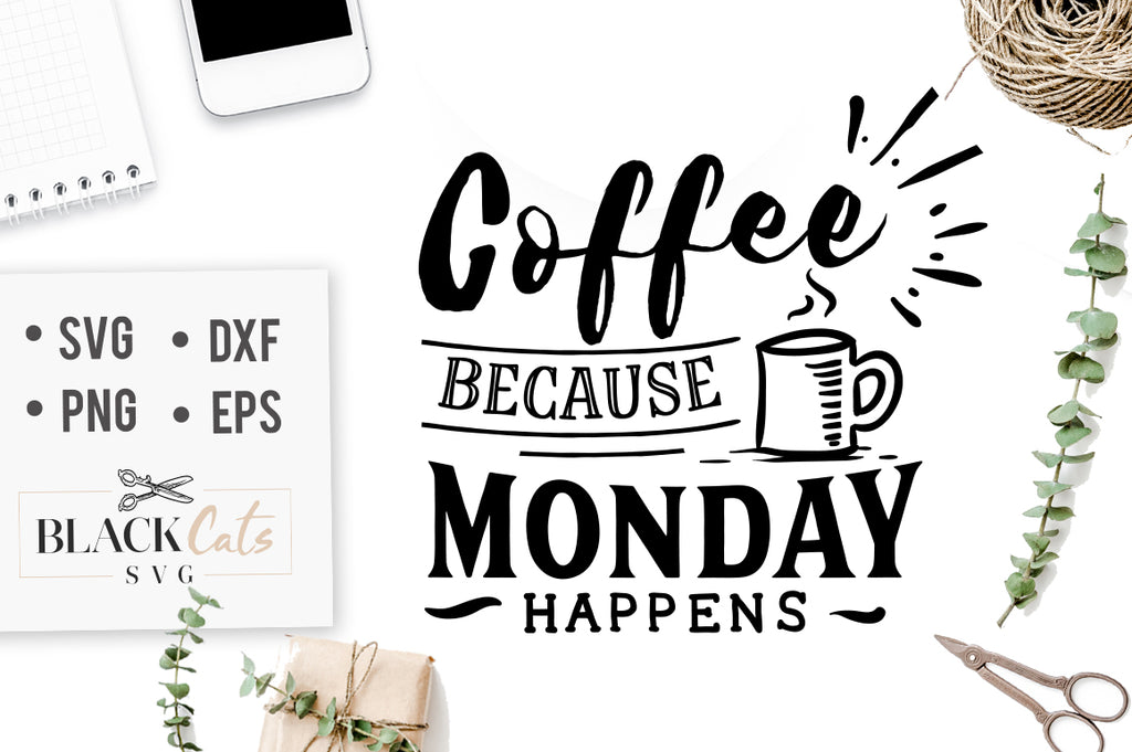 Coffee Because Monday Happens SVG File