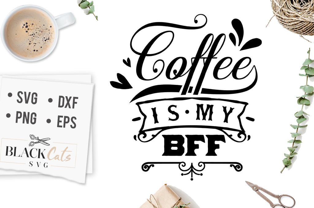 Coffee is My BFF SVG File