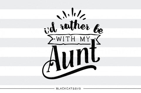 I'd rather be with my aunt SVG file Cutting File Clipart in Svg, Eps, Dxf, Png for Cricut & Silhouette