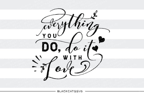 Everything you do, do it with love SVG file Cutting File Clipart in Svg, Eps, Dxf, Png for Cricut & Silhouette svg Valentine