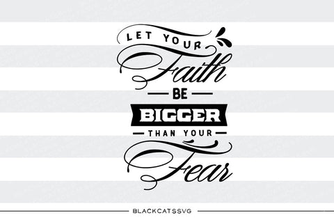 Let your faith be bigger than your fear SVG file Cutting File Clipart in Svg, Eps, Dxf, Png for Cricut & Silhouette  svg