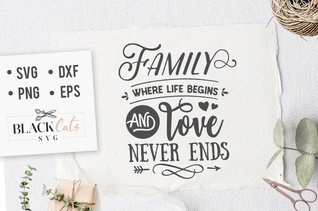 Family where life begins and love never ends SVG file Cutting File Clipart in Svg, Eps, Dxf, Png for Cricut & Silhouette