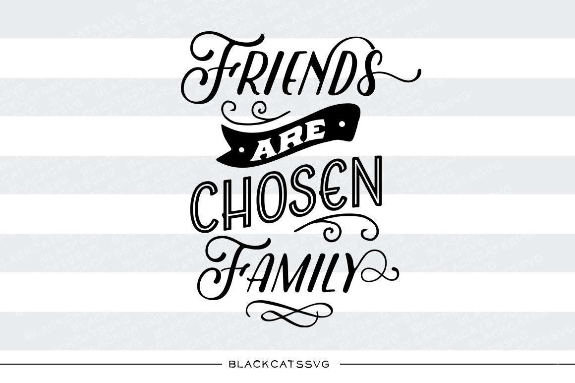 Friends Are Chosen Family Svg File Svg File Cutting File