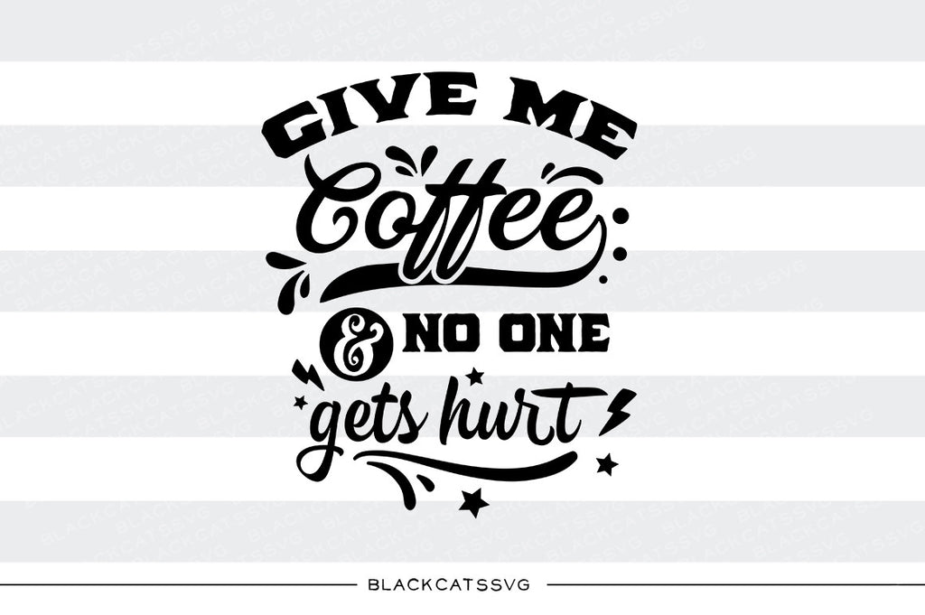Give me coffee and no one gets hurt SVG file Cutting File Clipart in Svg, Eps, Dxf, Png for Cricut & Silhouette svg