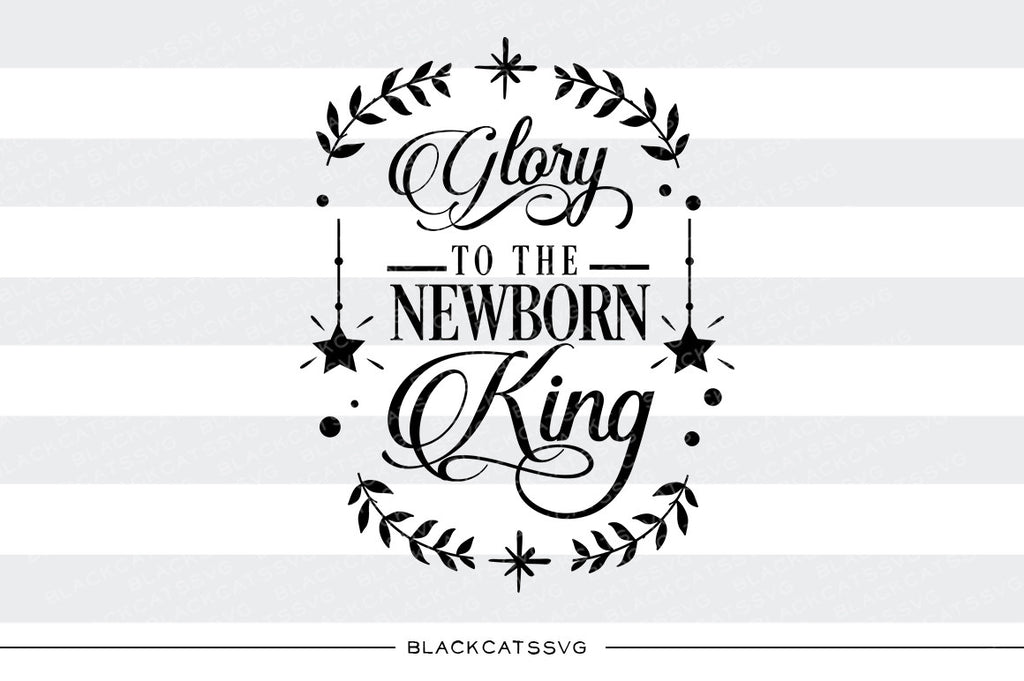 Glory to the newborn King - SVG cutting file - BlackCatsSVG