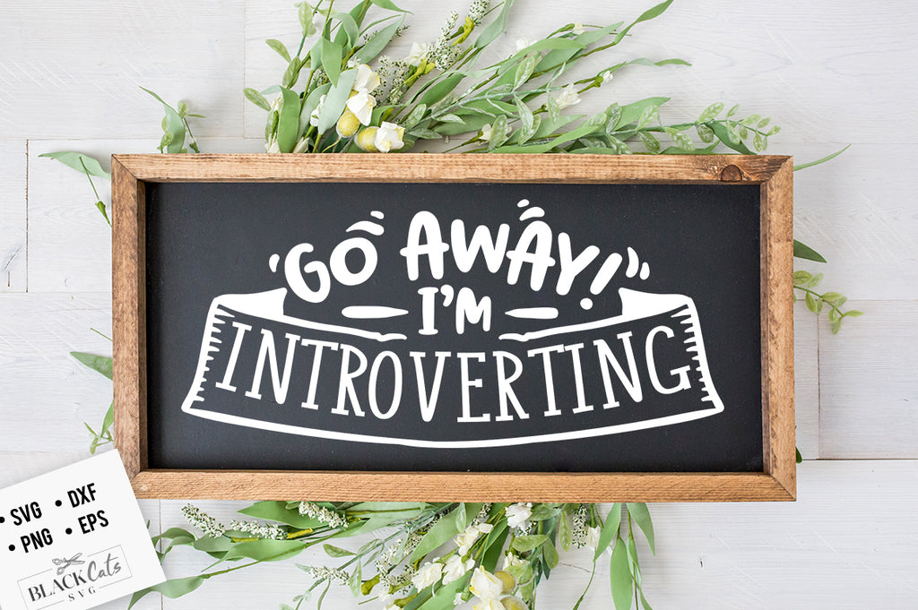 Go away I'm introverting SVG Eps, Dxf, Png for Cricut & Silhouette