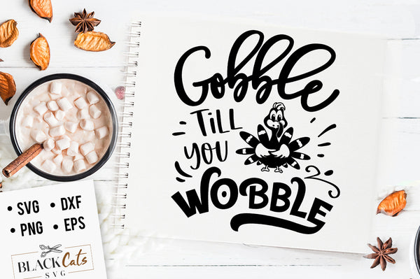 Gobble Till You Wobble Svg File Cutting File Clipart In