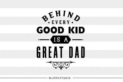 Behind every good kid is a great dad SVG file Cutting File Clipart in Svg, Eps, Dxf, Png for Cricut & Silhouette