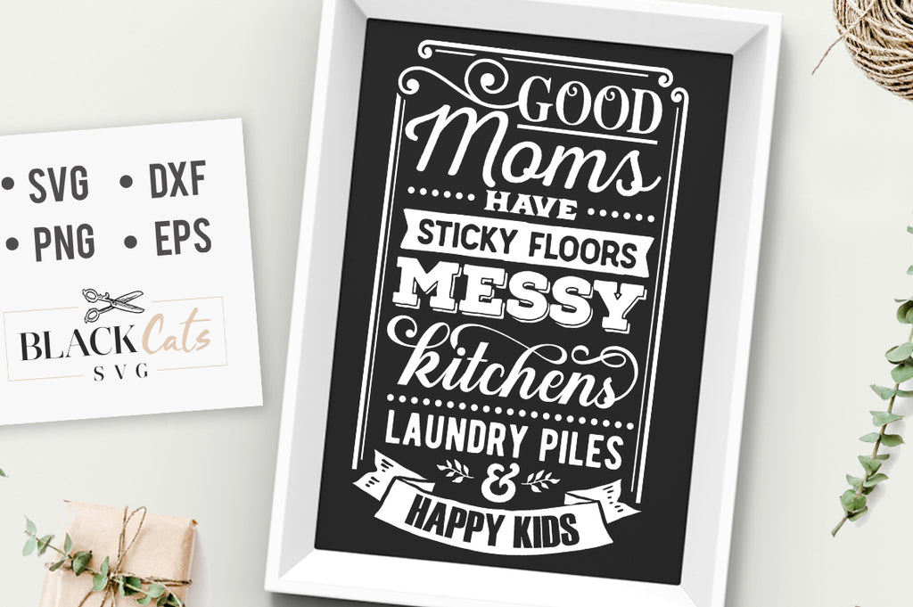 Good Moms Have Sticky Floors SVG