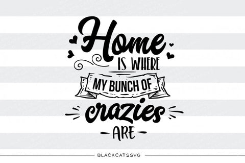 Home is where my bunch of crazies are - SVG file Cutting File Clipart in Svg, Eps, Dxf, Png for Cricut & Silhouette - nature wild arrows svg
