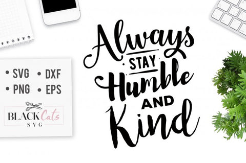 Always stay humble and kind - SVG  file Cutting File Clipart in Svg, Eps, Dxf, Png for Cricut & Silhouette svg Valentine