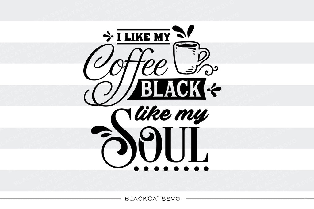I like my coffee black like my soul SVG file Cutting File Clipart in Svg, Eps, Dxf, Png for Cricut & Silhouette svg
