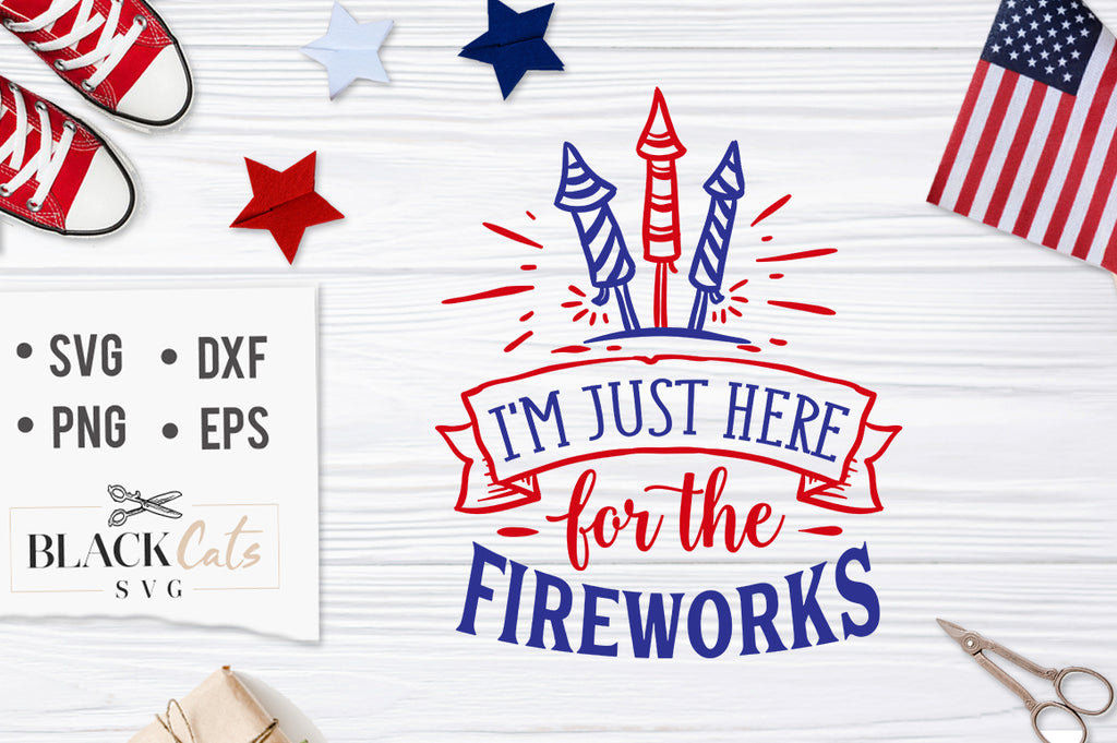 I'm just here for the fireworks SVG file Cutting File Clipart in Svg, Eps, Dxf, Png for Cricut & Silhouette