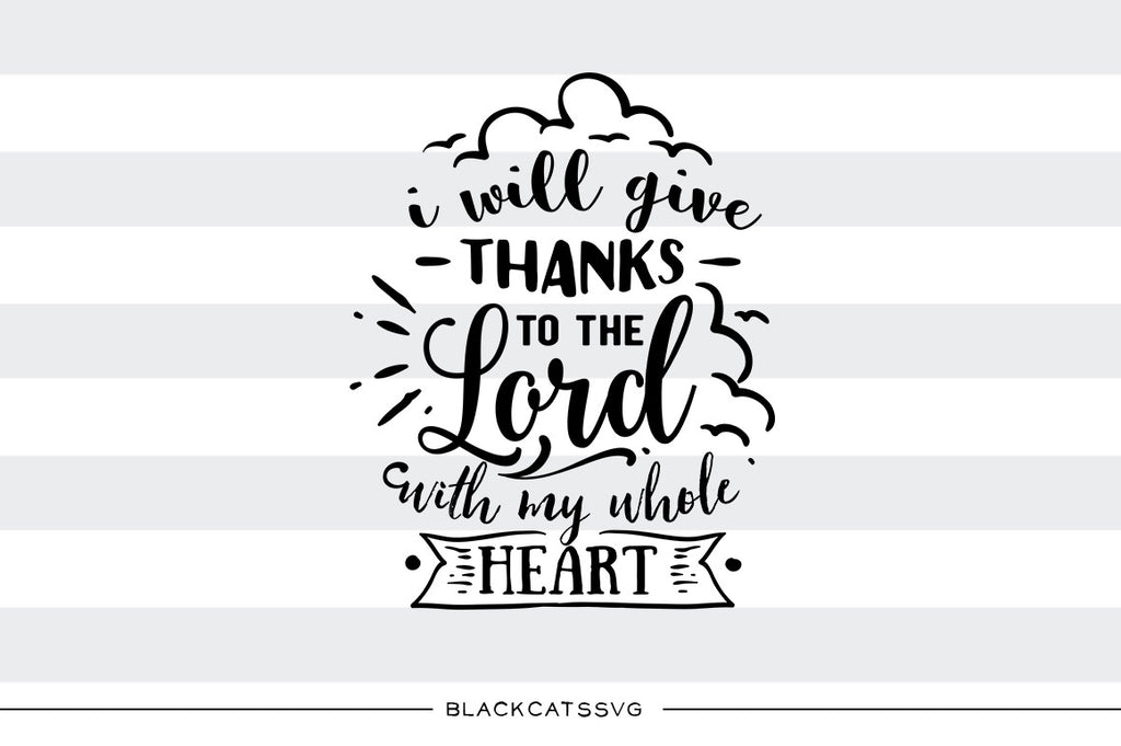 I'll Give thanks to the Lord with my whole heart -  SVG file Cutting File Clipart in Svg, Eps, Dxf, Png for Cricut & Silhouette - Thanksgiving SVG