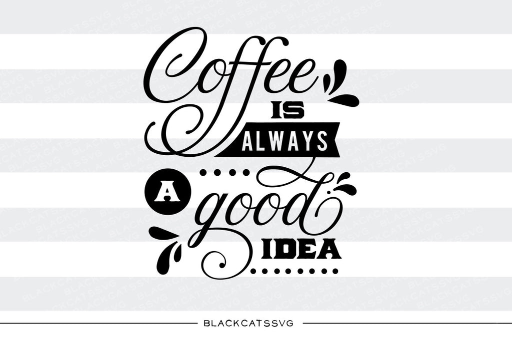Coffee is always a good idea SVG file  SVG file Cutting File Clipart in Svg, Eps, Dxf, Png for Cricut & Silhouette svg