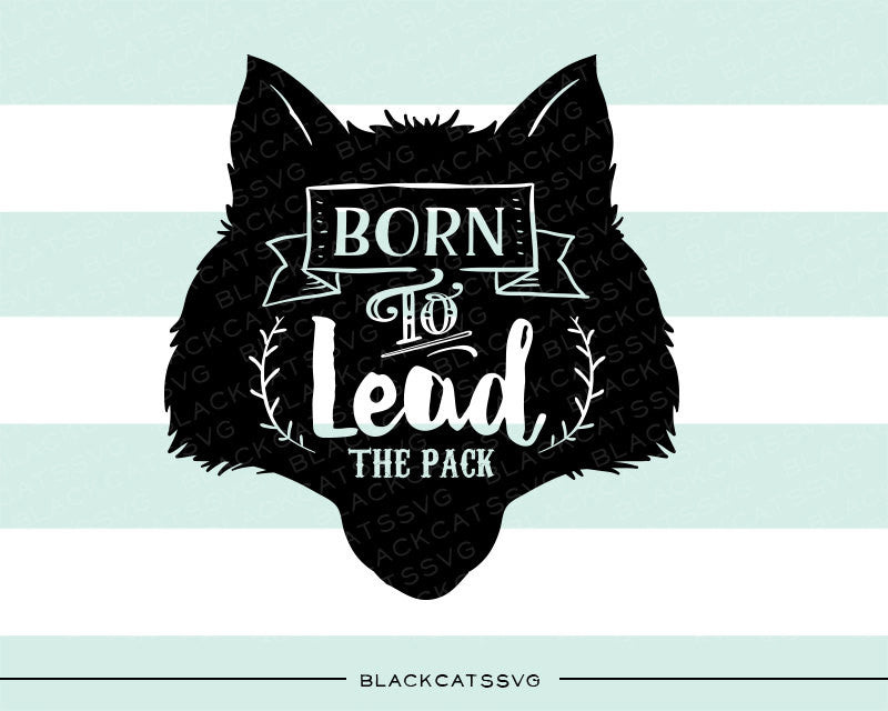 Wolf head -  SVG file Cutting File Clipart in Svg, Eps, Dxf, Png for Cricut & Silhouette - Born to lead the pack - BlackCatsSVG