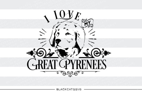 I love my Great Pyrenees -  SVG file Cutting File Clipart in Svg, Eps, Dxf, Png for Cricut & Silhouette - BlackCatsSVG