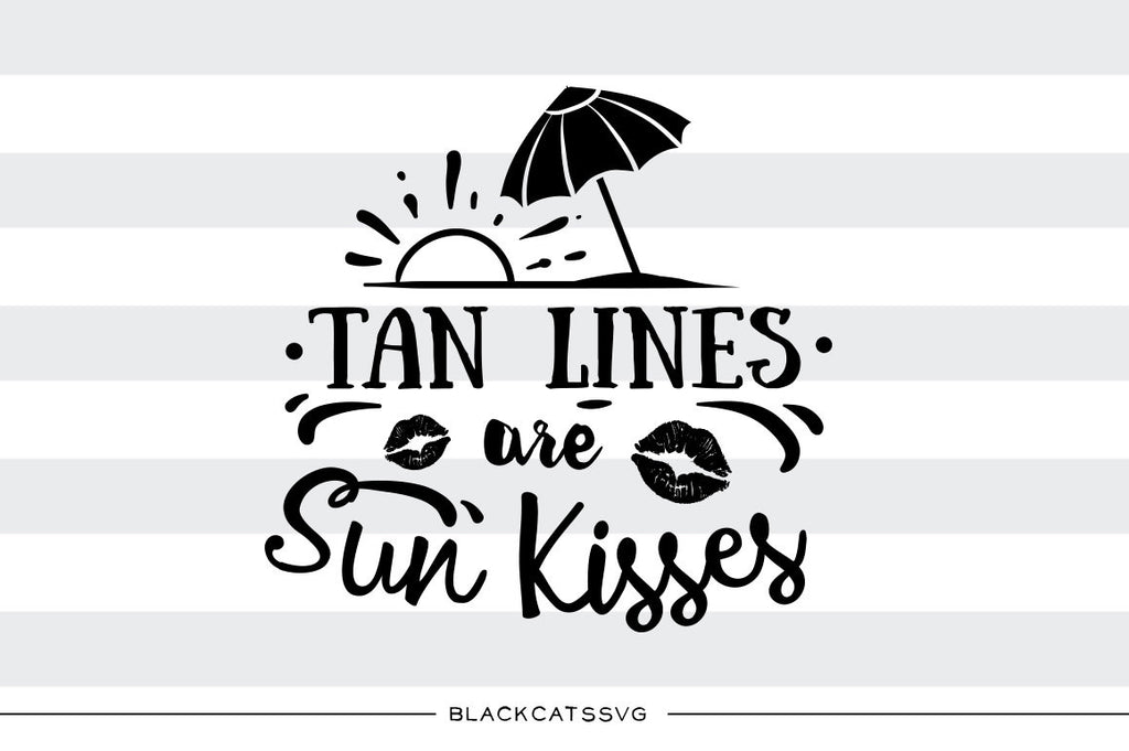 Tan lines are sun kisses -  SVG file Cutting File Clipart in Svg, Eps, Dxf, Png for Cricut & Silhouette - beach svg - BlackCatsSVG