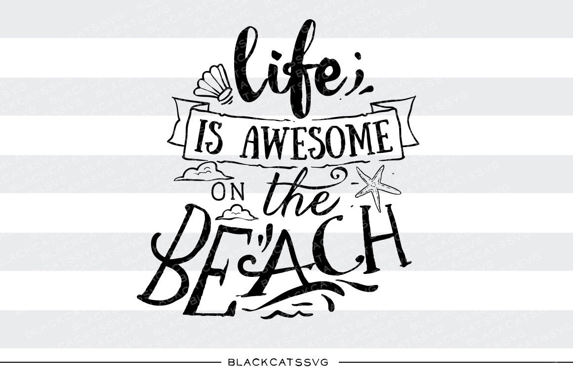 Life is awesome on the beach - SVG file Cutting File ...