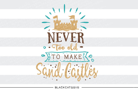 Never too old to make sand castles -  SVG file Cutting File Clipart in Svg, Eps, Dxf, Png for Cricut & Silhouette - beach svg - BlackCatsSVG