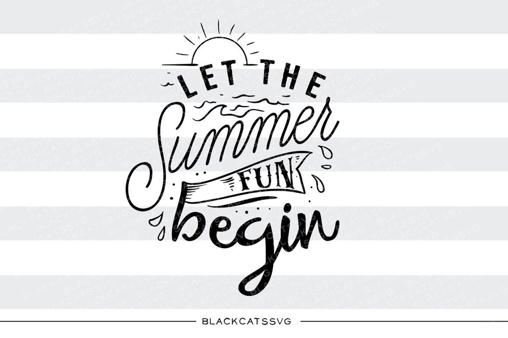 Let the summer fun begin -  SVG file Cutting File Clipart in Svg, Eps, Dxf, Png for Cricut & Silhouette - beach svg - BlackCatsSVG