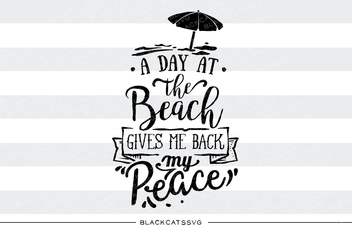 A day at the beach gives me back my peace - SVG file ...