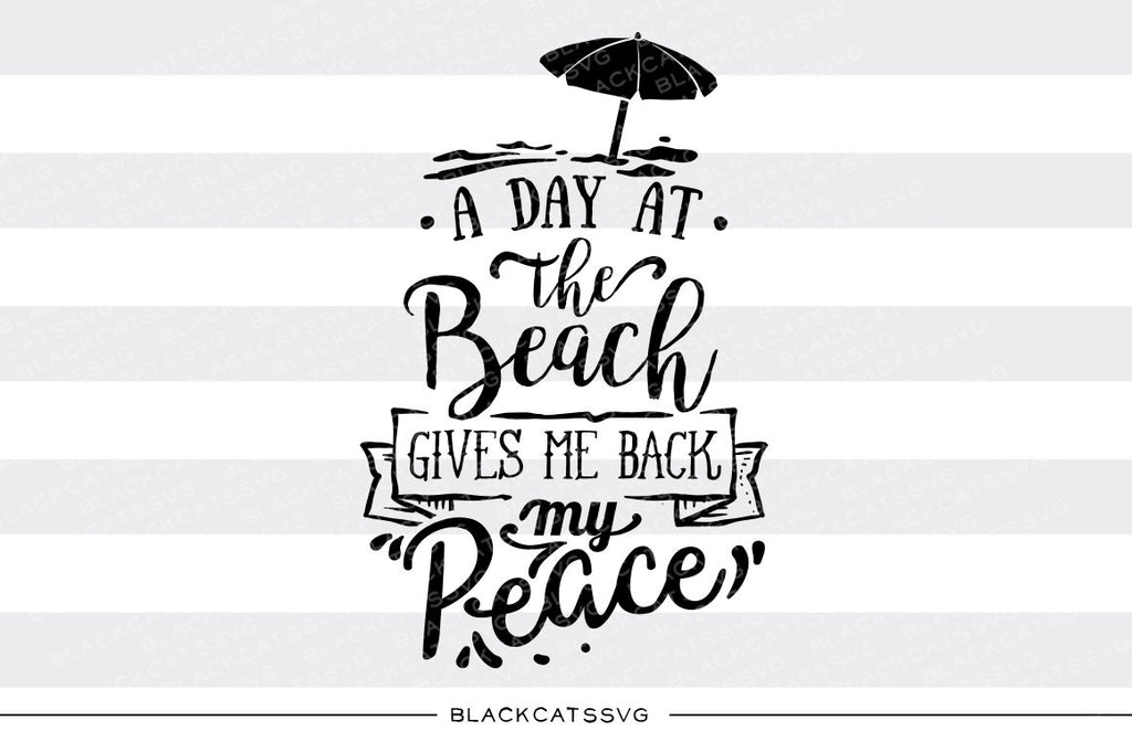 A day at the beach gives me back my peace -  SVG file Cutting File Clipart in Svg, Eps, Dxf, Png for Cricut & Silhouette - beach svg - BlackCatsSVG