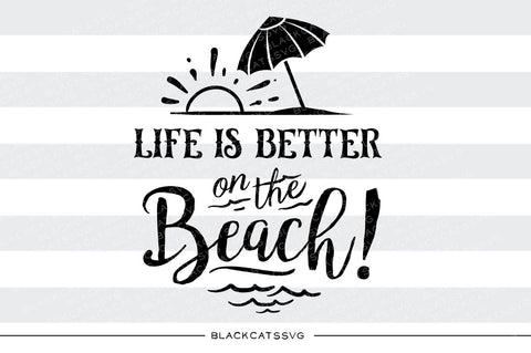 Life is better on the beach -  SVG file Cutting File Clipart in Svg, Eps, Dxf, Png for Cricut & Silhouette - beach svg - BlackCatsSVG