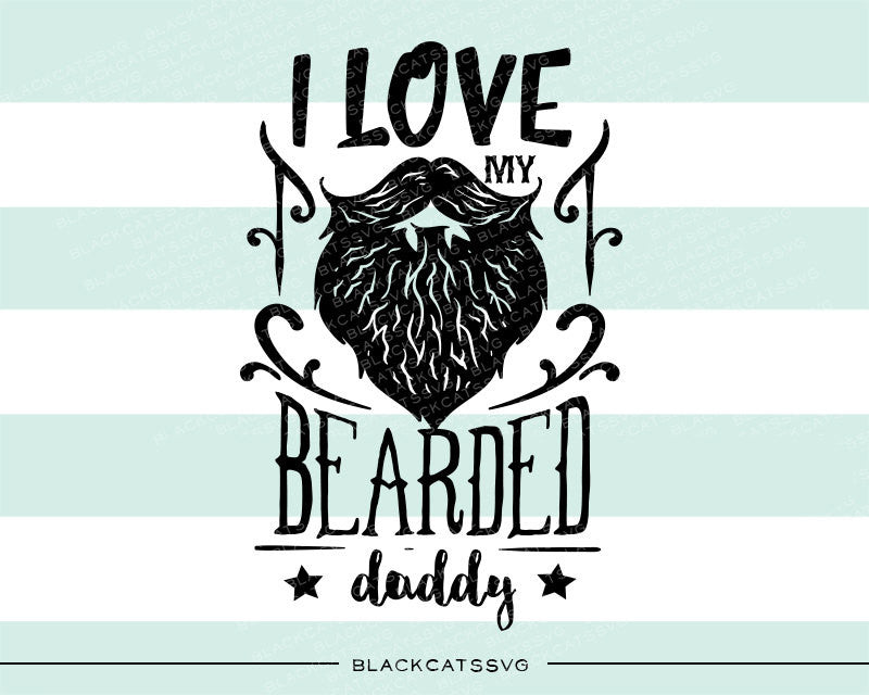 I Love My Bearded Daddy Svg File Cutting File Clipart In Svg Eps Dxf Blackcatssvg