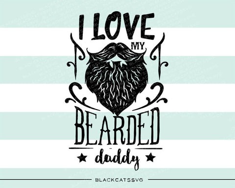I love my bearded daddy svg  file Cutting File Clipart in Svg, Eps, Dxf, Png for Cricut & Silhouette  svg little beard SVG - BlackCatsSVG