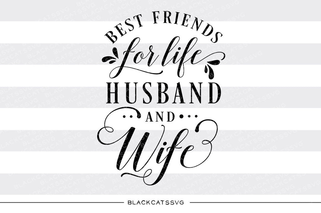 Best friends for life husband and wife SVG file Cutting File Clipart in Svg, Eps, Dxf, Png for Cricut & Silhouette  svg - BlackCatsSVG