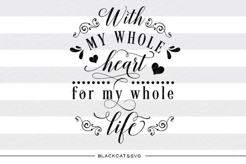 With my whole heart for my whole life SVG file Cutting File Clipart in Svg, Eps, Dxf, Png for Cricut & Silhouette  svg - BlackCatsSVG