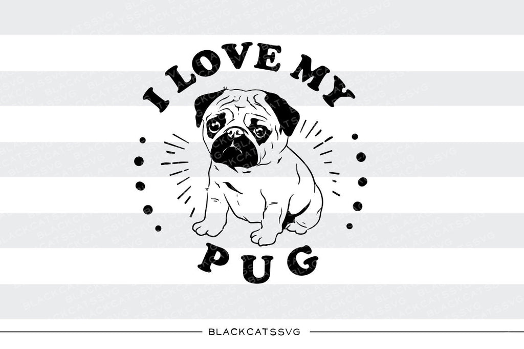 I love my pug -  SVG file Cutting File Clipart in Svg, Eps, Dxf, Png for Cricut & Silhouette I love my pug - BlackCatsSVG