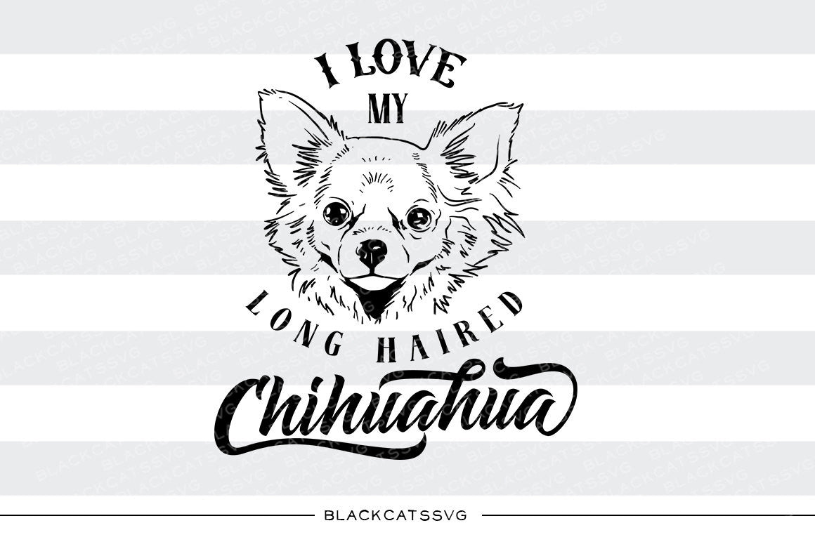 Download I love my long haired chihuahua - SVG file Cutting File ...