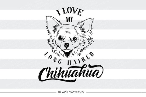 I love my long haired chihuahua -  SVG file Cutting File Clipart in Svg, Eps, Dxf, Png for Cricut & Silhouette - I love my chihuahua - BlackCatsSVG