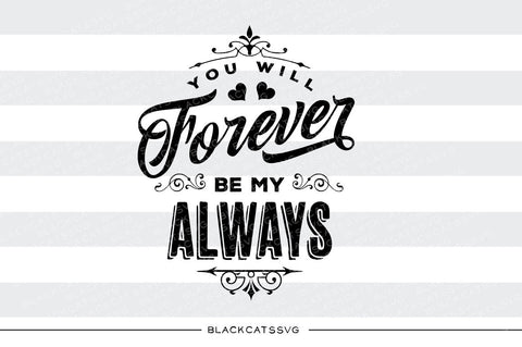 You will forever be my always SVG file Cutting File Clipart in Svg, Eps, Dxf, Png for Cricut & Silhouette  svg - BlackCatsSVG