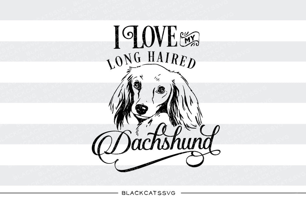 I love my long haired Dachshund-  SVG file Cutting File Clipart in Svg, Eps, Dxf, Png for Cricut & Silhouette - I love my chihuahua - BlackCatsSVG