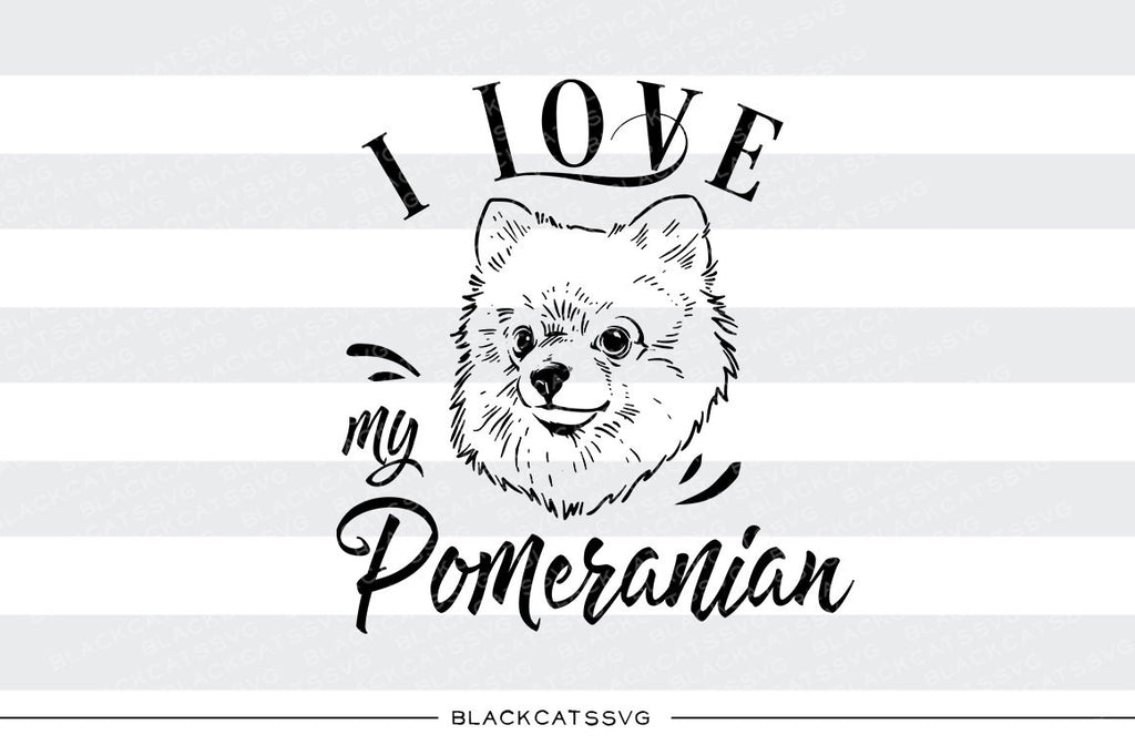 I love my Pomeranian -  SVG file Cutting File Clipart in Svg, Eps, Dxf, Png for Cricut & Silhouette - BlackCatsSVG