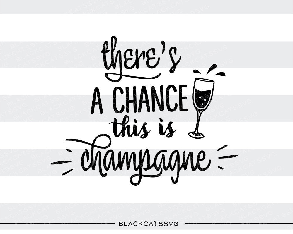 There S A Chance This Is Champagne Svg File Cutting File Clipart In Sv Blackcatssvg