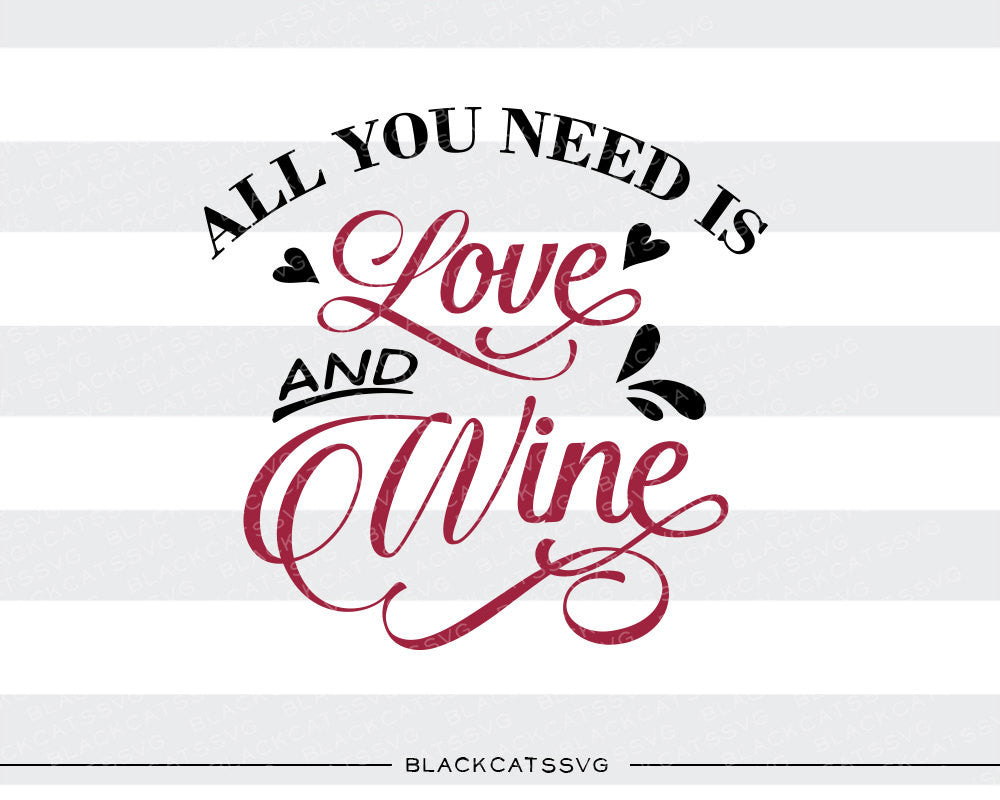 All You Need Is Love And Wine Svg File Cutting File Clipart In Svg Ep Blackcatssvg
