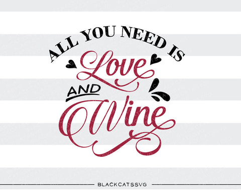All you need is love and wine SVG file Cutting File Clipart in Svg, Eps, Dxf, Png for Cricut & Silhouette - BlackCatsSVG