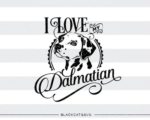 I love my Dalmatian -  SVG file Cutting File Clipart in Svg, Eps, Dxf, Png for Cricut & Silhouette - BlackCatsSVG