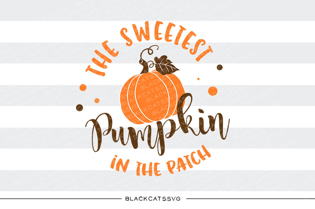The sweetest pumpkin in the patch -  SVG file Cutting File Clipart in Svg, Eps, Dxf, Png for Cricut & Silhouette - BlackCatsSVG