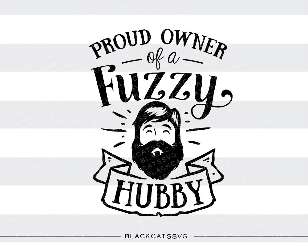 Proud owner of a fuzzy hubby  SVG file Cutting File Clipart in Svg, Eps, Dxf, Png for Cricut & Silhouette  svg bearded husband - BlackCatsSVG